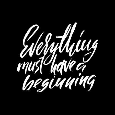 Everything must have a beginning. Hand drawn lettering proverb. Vector typography design. Handwritten inscription