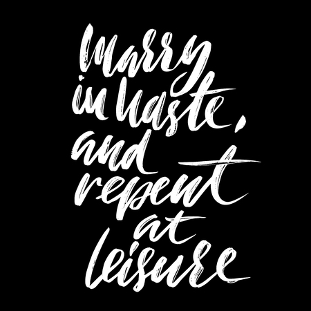 Marry is haste, and repent at leisure. Hand drawn lettering proverb. Vector typography design. Handwritten inscription