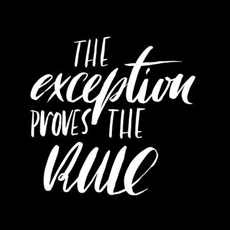 The exception proves the rule. Hand drawn lettering proverb. Vector typography design. Handwritten inscription.