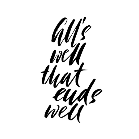 Alls well that ends well. Hand drawn lettering proverb. Vector typography design. Handwritten inscription.
