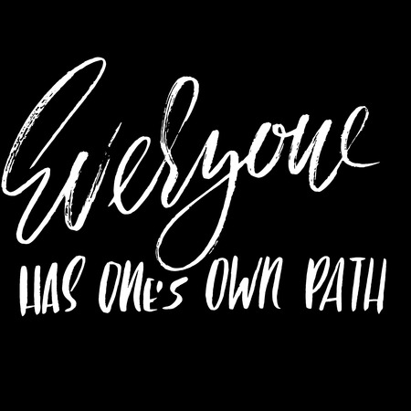 has: Everyone has ones own path. Hand drawn lettering. Vector typography design.