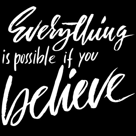 Everything is possible if you believe. Hand drawn lettering. Vector typography design. Handwritten inscription.