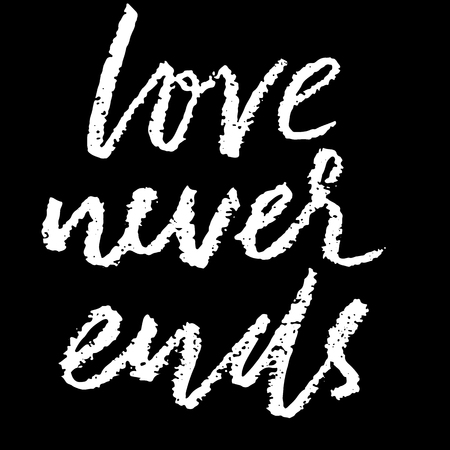Love never ends. Hand drawn romantic phrase. Chalk texture illustration. Chalk calligraphy. Romantic Valentines day card