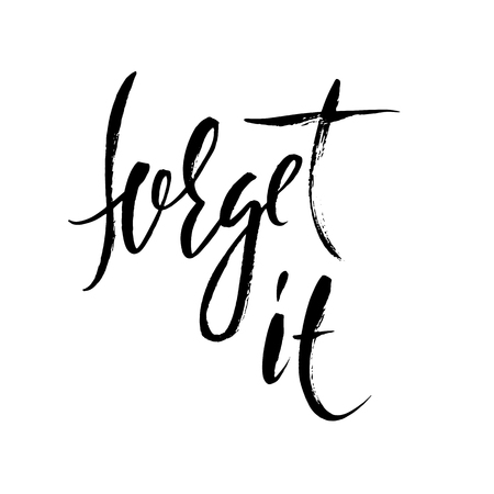 Forget it. Hand drawn lettering. Vector typography design. Handwritten inscription.