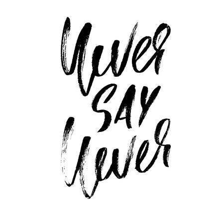 Hand drawn vector lettering. Motivating modern calligraphy. Inspiring hand lettered quote. Printable phrase. Never say never. Illustration