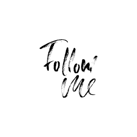 Follow me. Hand drawn lettering proverb. Vector typography design. Handwritten inscription.