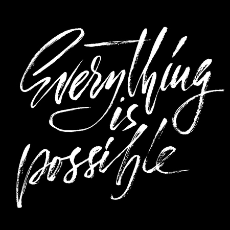 Everything is possible. Hand drawn lettering proverb. Vector typography design. Handwritten inscription