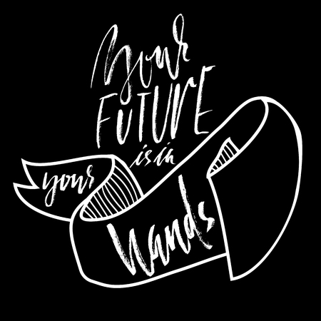 Your future is in your hands. Hand drawn lettering proverb. Vector typography design. Handwritten inscription.