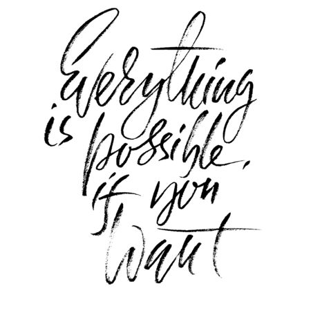 Hand drawn motivation modern dry brush calligraphy. Printable phrase: Everything is possible if you want