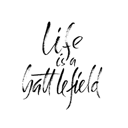 philosophic: Hand drawn vector lettering. Motivation modern dry brush calligraphy. Handwritten quote. Home decoration. Printable phrase. Life is a battlefield.