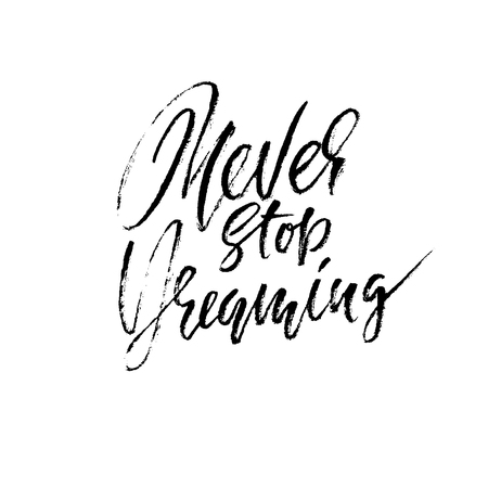 Hand drawn vector lettering. Motivating modern calligraphy. Inspiring hand lettered quote. Printable phrase. Never stop dreaming. Illustration