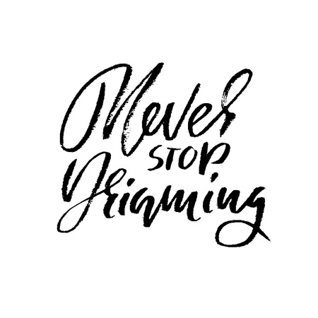 Hand drawn vector lettering. Motivating modern calligraphy. Inspiring hand lettered quote. Printable phrase. Never stop dreaming Illustration