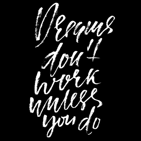 Hand drawn vector lettering. Motivation modern dry brush calligraphy. Handwritten quote. Home decoration. Printable phrase. Dreams dont work unless you do Illustration