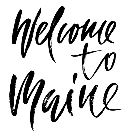 Welcome to Maine. Modern dry brush lettering. Retro typography print. Vector handwritten inscription. USA state.