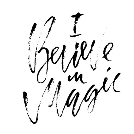 Handwritten phrase. I believe in magic. Typographical banner. Calligraphy poster. Modern dry brush lettering.