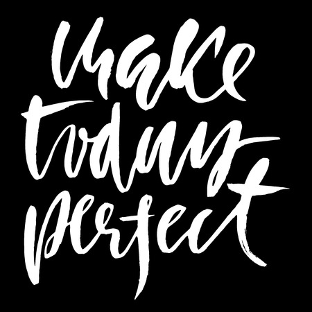 Hand drawn vector lettering. Motivation modern dry brush calligraphy. Handwritten quote. Home decoration. Printable phrase. Make today perfect Illustration