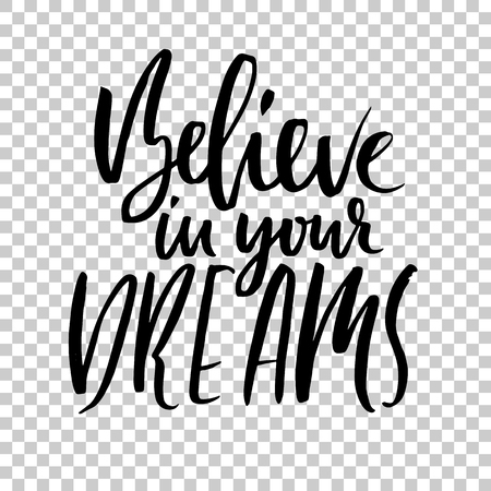 Believe in your dreams. Hand drawn dry brush lettering. Ink illustration. Modern calligraphy phrase. Vector illustration. Stock Illustratie