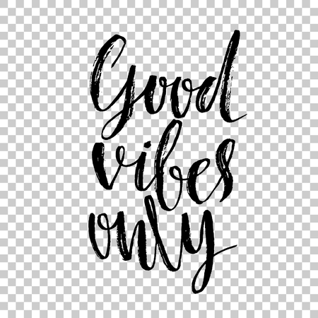 Good vibes only. Hand drawn dry brush lettering. Modern calligraphy. Typography poster. Grunge texture. Vector illustration.
