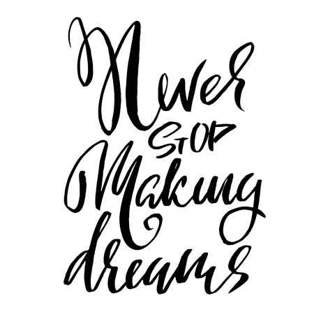 Never stop making dreams. Hand drawn dry brush lettering. Ink illustration. Modern calligraphy phrase. Vector illustration.