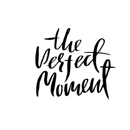 The perfect moment. Dry brush lettering. Modern calligraphy. Ink vector illustration
