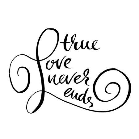 True love never ends. Handdrawn calligraphy for Valentines day. Ink illustration. Modern dry brush lettering. Vector illustration.