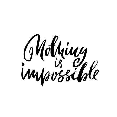 Nothing is impossible, Hand drawn dry brush lettering vector illustration