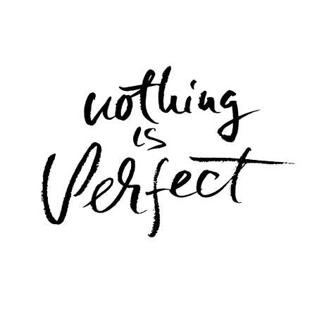 Nothing is perfect. Hand drawn dry brush motivational lettering. Ink illustration. Modern calligraphy phrase. Vector illustration