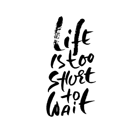 Life is too short to wait. Hand drawn lettering. Vector typography design. Handwritten inscription.