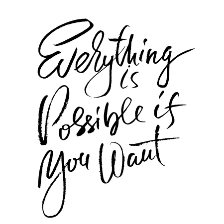 Everything is possible if you want. Hand drawn dry brush motivational lettering. Ink illustration. Modern calligraphy phrase. Vector illustration
