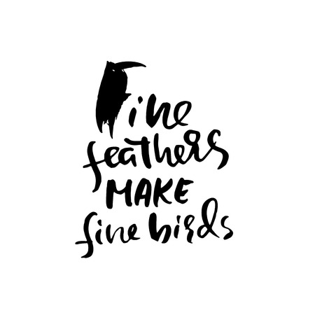 Fine feathers make fine birds. Hand drawn lettering vector typography design handwritten inscription. Ilustração
