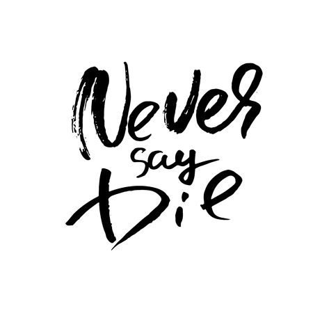 Never say die, hand drawn lettering vector typography design handwritten inscription.
