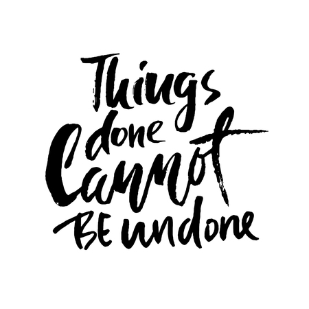 Things done cannot be undone. Hand drawn lettering. Vector typography design. Handwritten inscription.