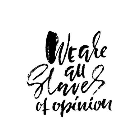 We are all slaves of opinion. Hand drawn lettering. Vector typography design. Handwritten inscription.