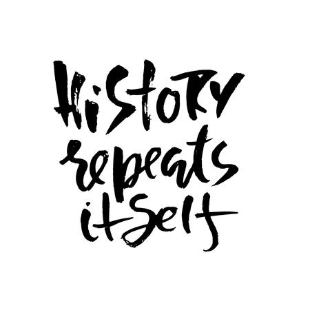History repeats itself. Hand drawn dry brush lettering. Ink proverb banner. Modern calligraphy phrase. Vector illustration.