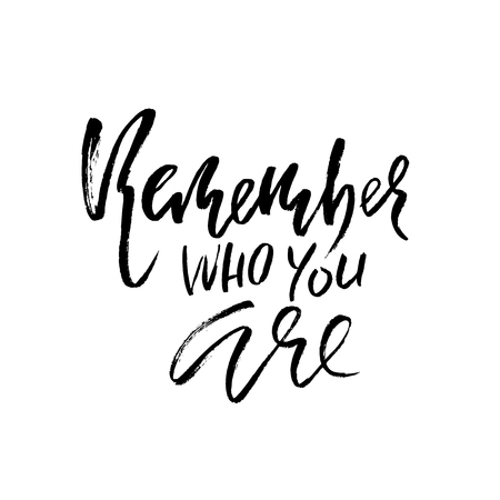 Remember who you are. Hand drawn modern dry brush lettering. Handwritten calligraphy card. Vector illustration Illustration