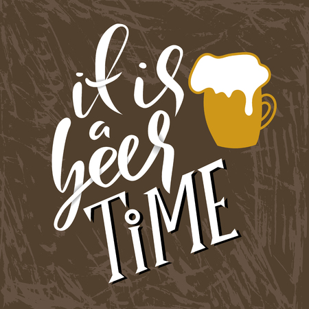 It is a beer time. Beer glass with foam. Typography banner. Modern bush lettering. calligraphy poster. Vector illustration.