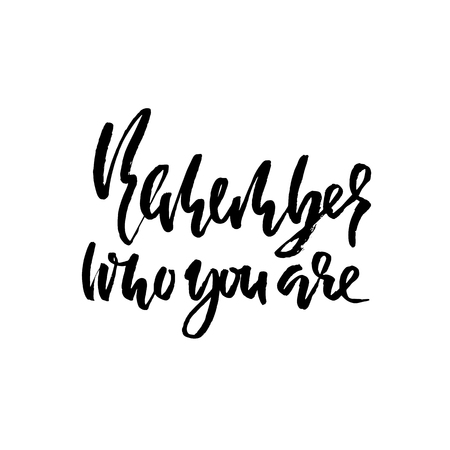 Remember who you are. Hand drawn dry brush lettering. Ink illustration. Modern calligraphy phrase. Vector illustration