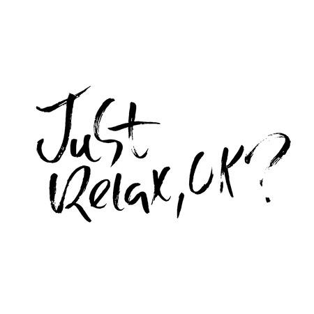 Just relax ok. Hand drawn dry brush lettering. Ink illustration. Modern calligraphy phrase. Vector illustration