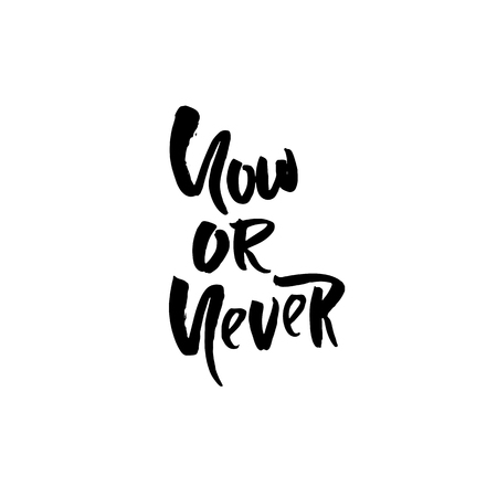 Motivational modern brush lettering. Now or never. Vector calligraphy illustration