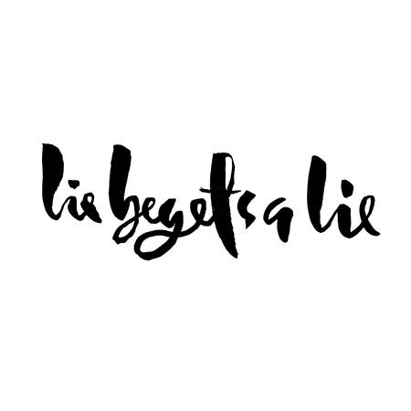 Motivational modern brush lettering. Lie begets a lie. Vector calligraphy illustration