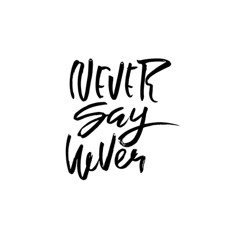 Hand drawn vector lettering. Motivating modern calligraphy. Never say never