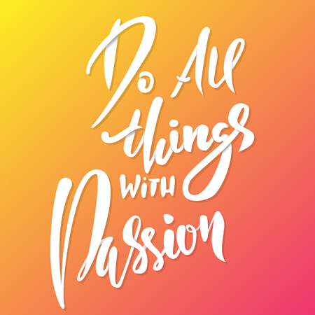 Hand drawn vector lettering. Motivating modern dry brush calligraphy. Handwritten lettered quote. Printable phrase.Do all things with passion