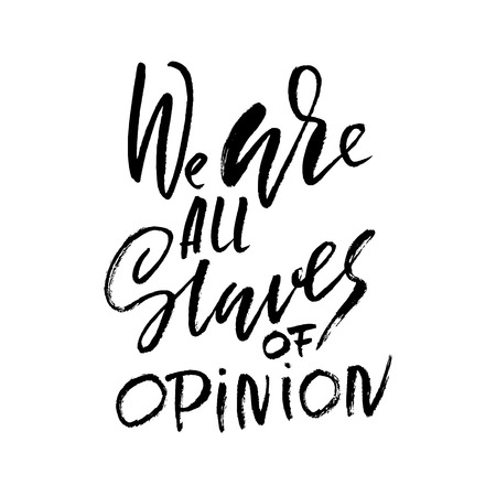 We are all slaves of opinion. Hand drawn dry brush lettering. Ink illustration. Modern calligraphy phrase. Vector illustration