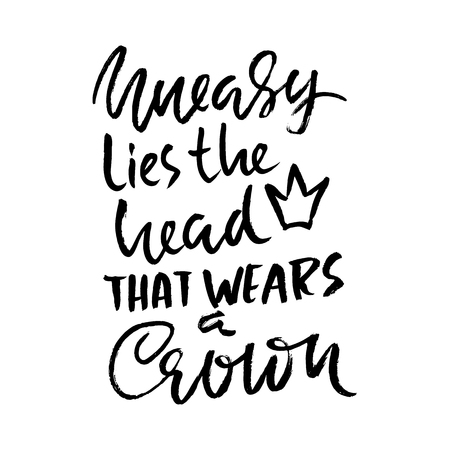Uneasy lies the head that wears a crown. Hand drawn dry brush lettering. Ink illustration. Modern calligraphy phrase. Vector illustration Vettoriali