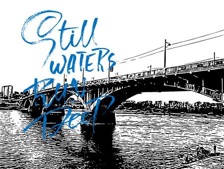 Bridge over river. Still waters run deep. Vector dry brush lettering