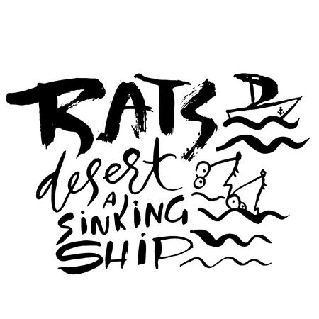 Rats desert a sinking ship. Hand drawn dry brush lettering. Ink illustration. Modern calligraphy phrase. Vector illustration