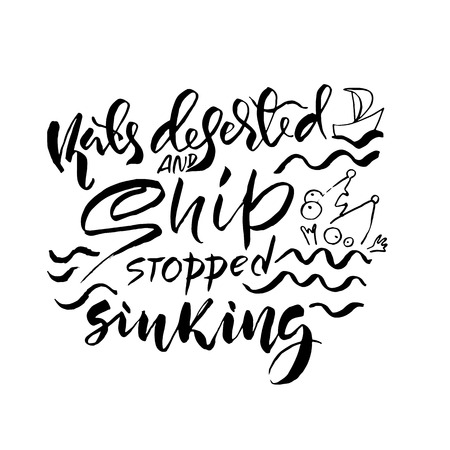 Rats deserted and ship stopped sinking. Hand drawn dry brush lettering. Ink illustration. Modern calligraphy phrase. Vector illustration. Ilustrace