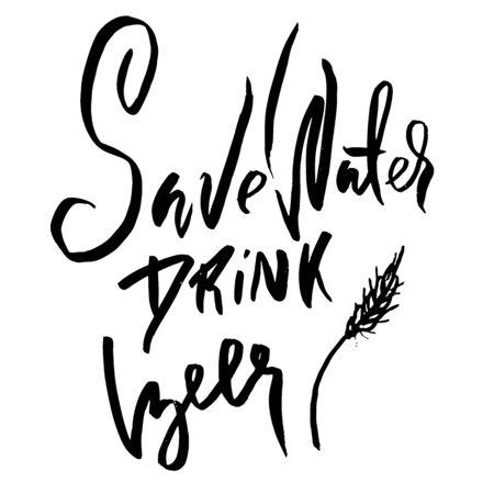Save water drink beer. Hand drawn lettering. Vector typography design. Handwritten modern brush inscription