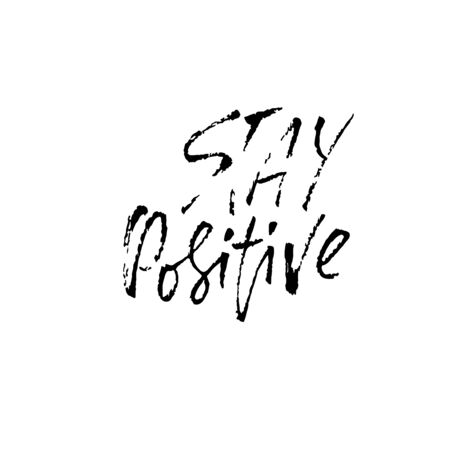 Stay positive. Inspirational quote about happy. Dry brush calligraphy phrase. Lettering in boho style for print and posters. Typography poster design