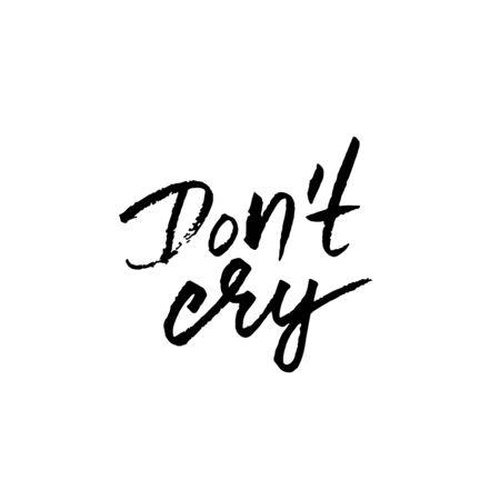 Do not cry. Dry brush lettering. Vector illustration.